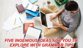 Five ingenious ideas for you to explore with grammar tips