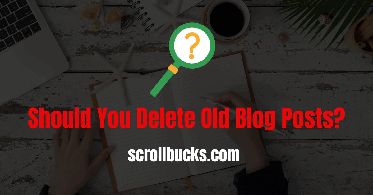 Should You Delete Or Update Old Blog Posts?